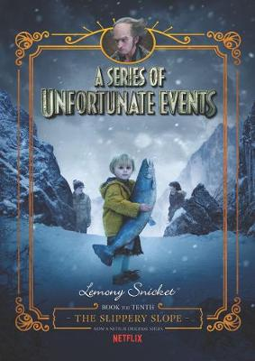 A Series of Unfortunate Events #10: The Slippery Slope [Netflix Tie-in Edition] by Lemony Snicket