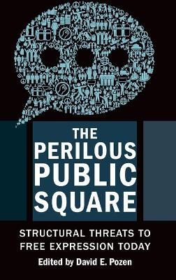 The Perilous Public Square: Structural Threats to Free Expression Today by David E. Pozen