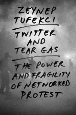 Twitter and Tear Gas by Zeynep Tufekci