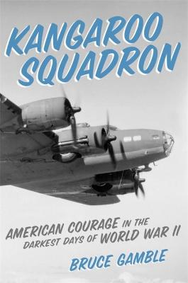 Kangaroo Squadron: American Courage in the Darkest Days of World War II book