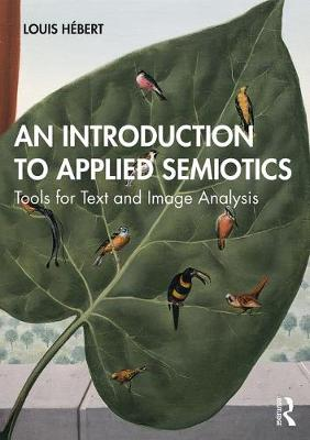 An Introduction to Applied Semiotics: Tools for Text and Image Analysis by Louis Hebert