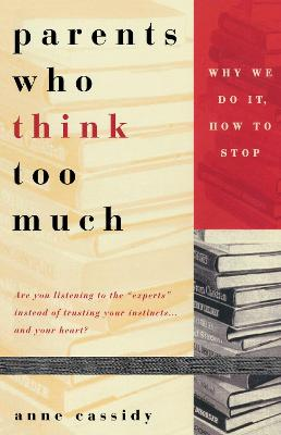 Parents Who Think Too Much by Anne Cassidy