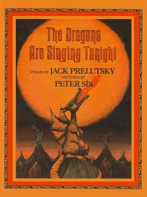 The Dragons Are Singing Tonight by Jack Prelutsky