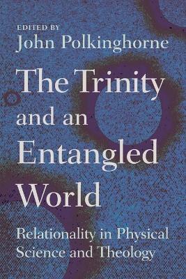 Trinity and an Entangled World by John Polkinghorne