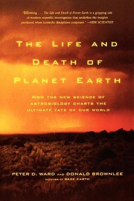 The Life and Death of Planet Earth by Peter Ward