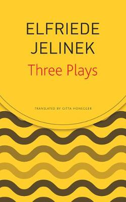 Three Plays: Rechnitz, the Merchant's Contracts, Charges (the Supplicants) by Elfriede Jelinek