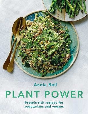 Plant Power: Protein-rich recipes for vegetarians and vegans by Annie Bell
