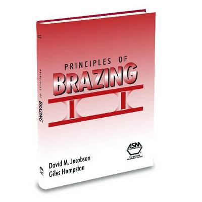 Principles of Brazing by David M. Jacobson