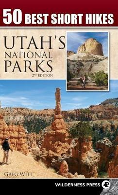 50 Best Short Hikes in Utah's National Parks by Greg Witt