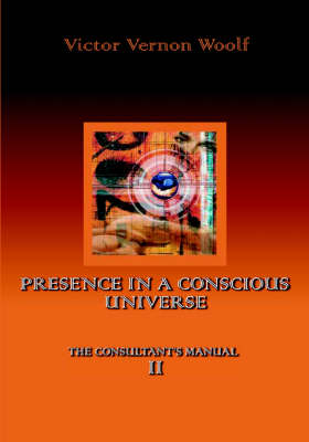 Presence in a Conscious Universe by Victor, Vernon Woolf