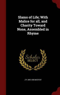 Slams of Life; With Malice for All, and Charity Toward None, Assembled in Rhyme by J P 1895-1958 McEvoy