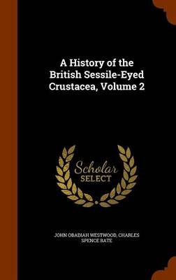 A History of the British Sessile-Eyed Crustacea, Volume 2 by John Obadiah Westwood