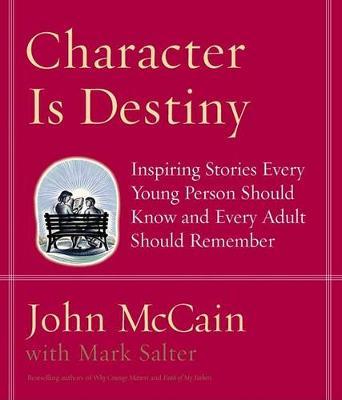 Character Is Destiny by John McCain