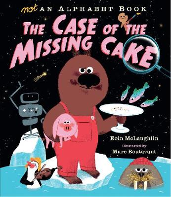Not an Alphabet Book: The Case of the Missing Cake by Eoin McLaughlin