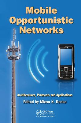 Mobile Opportunistic Networks by Mieso K. Denko