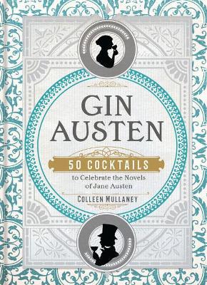 Gin Austen: 50 Cocktails to Celebrate the Novels of Jane Austen book