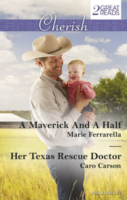A MAVERICK AND A HALF/HER TEXAS RESCUE DOCTOR by Caro Carson