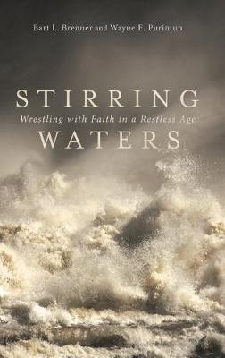Stirring Waters: Wrestling with Faith in a Restless Age by Bart L Brenner