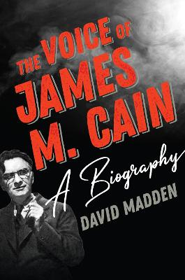 The Voice of James M. Cain: A Biography by David Madden