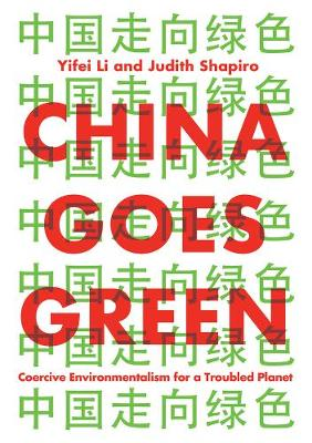 China Goes Green: Coercive Environmentalism for a Troubled Planet by Yifei Li