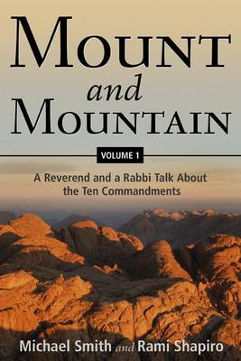 Mount and Mountain: A Reverend and a Rabbi Talk about the Ten Commandments by Rami M. Shapiro