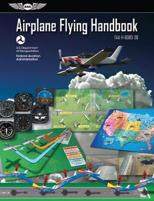Airplane Flying Handbook: ASA FAA-H-8083-3B by Federal Aviation Administration
