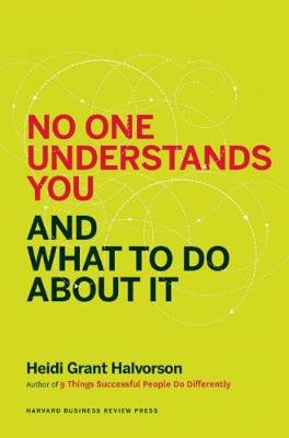 No One Understands You and What to Do About It by Heidi Grant Halvorson
