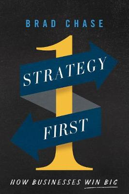 Strategy First: How Businesses Win Big by Brad Chase