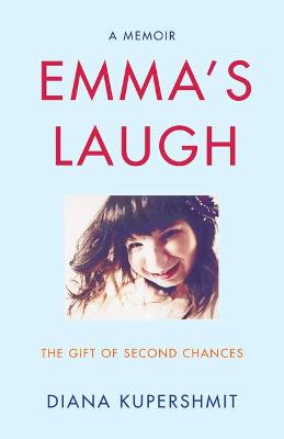 Emma's Laugh: The Gift of Second Chances - A Memoir by Diana Kupershmit