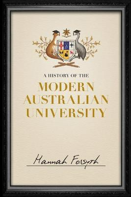 A History of the Modern Australian University by Hannah Forsyth
