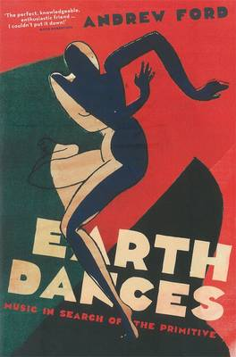 Earth Dances: Music in Search of the Primitive by Ford Andrew