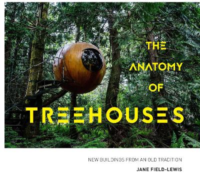 The Anatomy of Treehouses by Jane Field-Lewis