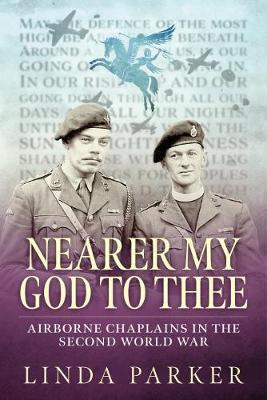 Nearer My God to Thee: Airborne Chaplains in the Second World War book