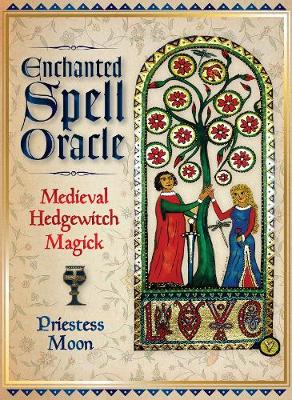 Enchanted Spell Oracle: Medieval Hedgewitch Magick by Priestess Moon