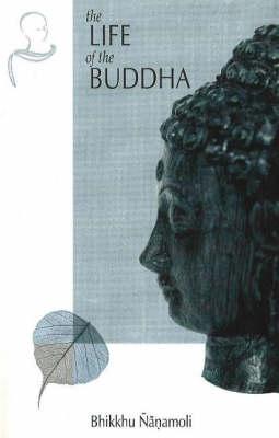 Life of the Buddha, The by Nanamoli