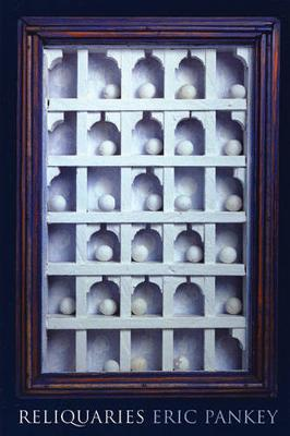 Reliquaries by Eric Pankey