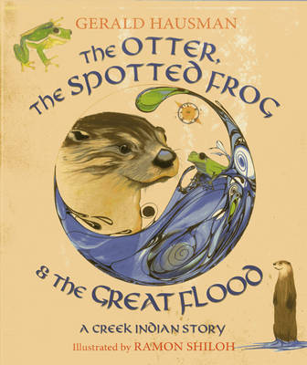 Otter, the Spotted Frog & the Great Flood by Gerald Hausman