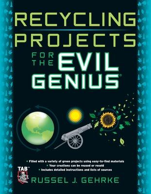 Recycling Projects for the Evil Genius by Russel Gehrke