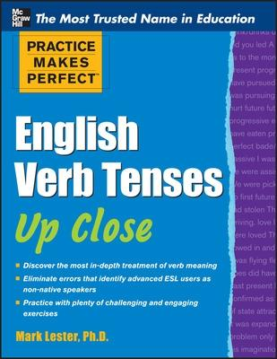 Practice Makes Perfect English Verb Tenses Up Close by Mark Lester