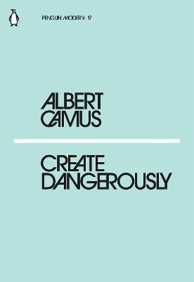 Create Dangerously by Albert Camus