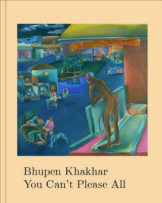 Bhupen Khakhar: You Can't Please All by Chris Dercon