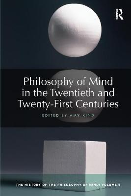 Philosophy of Mind in the Twentieth and Twenty-First Centuries: The History of the Philosophy of Mind, Volume 6 by Amy Kind