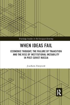 When Ideas Fail: Economic Thought, the Failure of Transition and the Rise of Institutional Instability in Post-Soviet Russia book