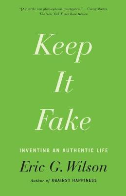 Keep It Fake by Eric G. Wilson