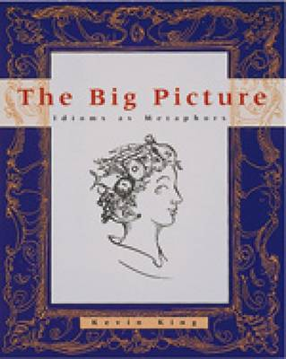 The Big Picture: Idioms as Metaphors by Kevin King