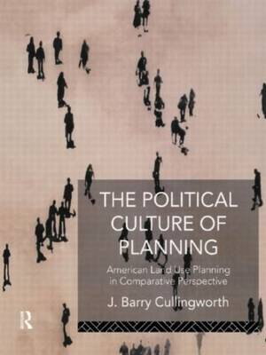 Political Culture of Planning by J Barry Cullingworth