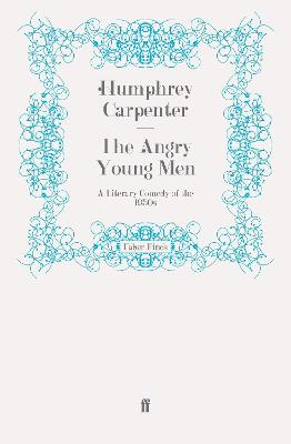 The Angry Young Men by Humphrey Carpenter