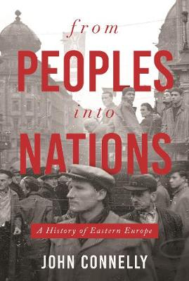 From Peoples into Nations: A History of Eastern Europe by John Connelly