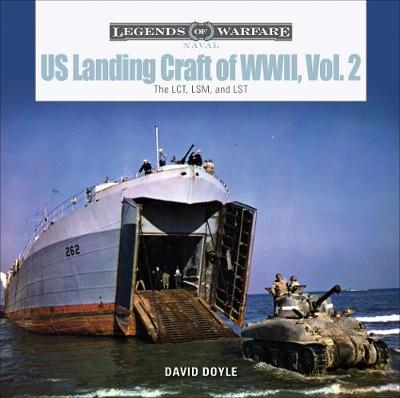 US Landing Craft of World War II, Vol. 2: The LCT, LSM, LCS(L)(3) and LST by David Doyle