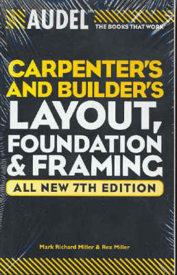 Audel Carpenters and Builders Layout, Foundation, and Framing by Mark Richard Miller